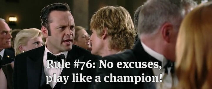 Excuses are like wedding crashers