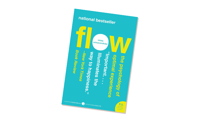Flow: The Psychology of Optimal Experience by Mihály Csíkszentmihályi