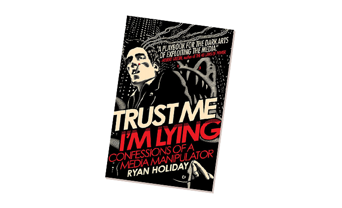Trust Me, I'm Lying: Confessions of a Media Manipulator by Ryan Holiday