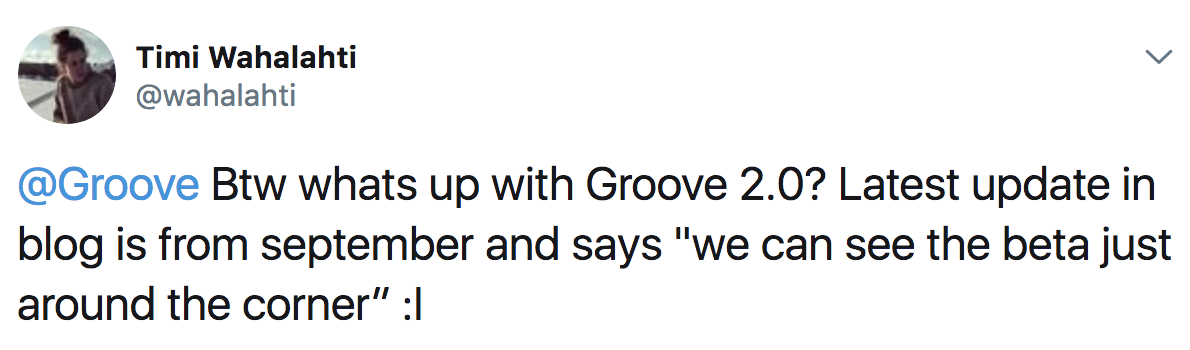 "Tweet: ""@Groove Btw whats up with Groove 2.0? Latest update in blog is from september and says ""we can see the beta just around the corner"" :