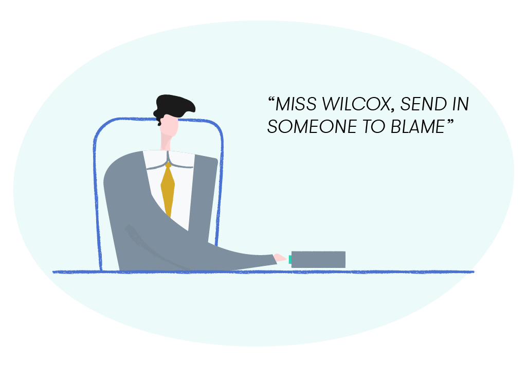 """Miss Wilcox, send in someone to blame"""