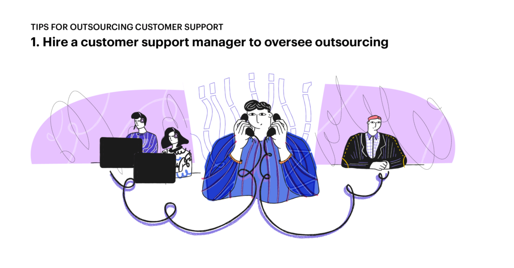 Tips for outsourcing customer service: 1. Hire a manager to oversee outsourcing